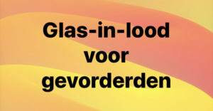 glas-in-lood voor gevorderden